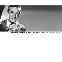 Harry James & His Orchestra - There They Go