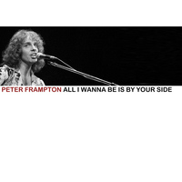 Peter Frampton - All I Wanna Be Is By Your Side