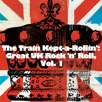 Various Artists - The Train Kept-a-Rollin': Great UK Rock 'n' Roll, Vol. 1