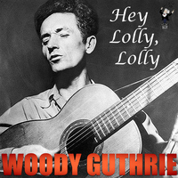 Woody Guthrie - Hey Lolly Lolly