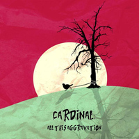 Cardinal - All This Aggravation