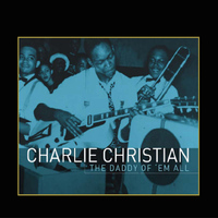 Charlie Christian - The Daddy Of 'Em All