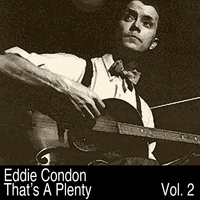 Eddie Condon - That's A Plenty, Vol. 2