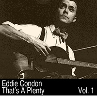 Eddie Condon - That's A Plenty, Vol. 1