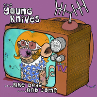 The Young Knives - ....Are Dead....And Some