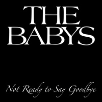 The Babys - Not Ready To Say Goodbye