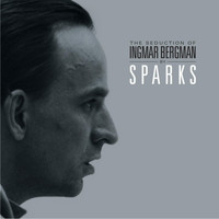 Sparks - The Seduction of Ingmar Bergman (Swedish Version)