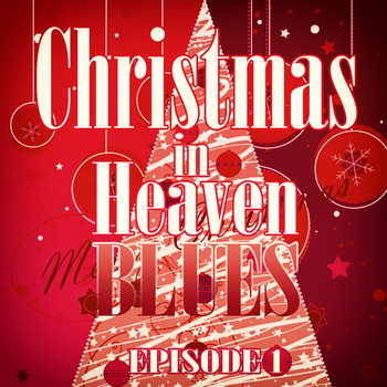 Various Artists - Christmas in Heaven Blues (Episode 1)