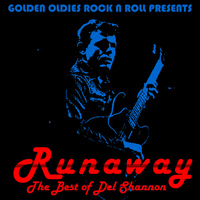 Del Shannon - Golden Oldies Rock & Roll Presents: Runaway, The Best of Del Shannon