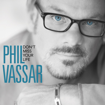Phil Vassar - Don't Miss Your Life
