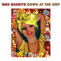 BMX Bandits - Down At the Hop