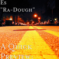"Es ""Ra-Dough"" - A Quick Preview:"