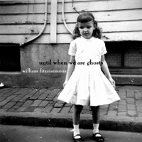William Fitzsimmons - Until When We Are Ghosts