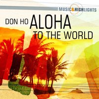 Don Ho - Music & Highlights: Aloha to the World
