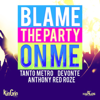 Tanto Metro & Devonte - Blame the Party On Me (feat. Anthony Red Roze) - Single