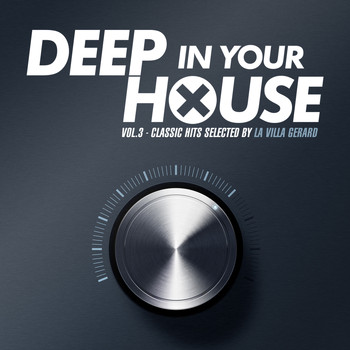 Various Artists - Deep in Your House, Vol. 3 (Classic Hits Selected By La Villa Gerard)