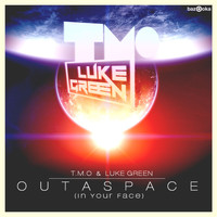 T.m.o & Luke Green - Outaspace (In Your Face)
