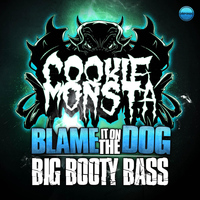 Cookie Monsta - Blame It on the Dog / Big Booty Bass