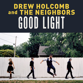 Drew Holcomb & the Neighbors - Good Light