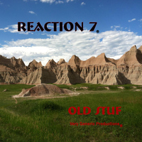 Reaction 7 - Old Stuf