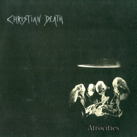 Christian Death - Atrocities