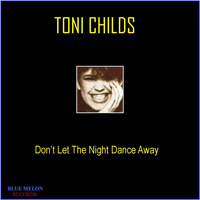 Toni Childs - Don't Let the Night Dance Away
