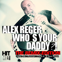 Alex Reger - Who's Your Daddy - Remixes