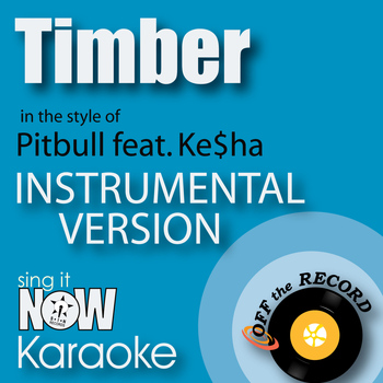 Off The Record Instrumentals - Timber (In the Style of Pitbull feat. Ke$ha) [Instrumental Karaoke Version]