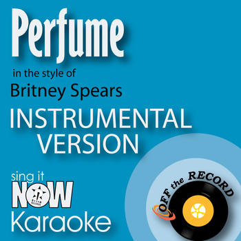 Off The Record Instrumentals - Perfume (In the Style of Britney Spears) [Instrumental Karaoke Version]