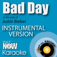 Off The Record Instrumentals - Bad Day (In the Style of Justin Bieber) [Instrumental Karaoke Version]