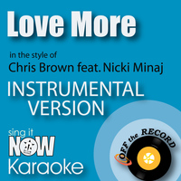 Off The Record Instrumentals - Love More (In the Style of Chris Brown feat. Nicki Minaj) [Instrumental Karaoke Version]
