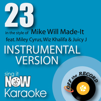 Off The Record Instrumentals - 23 (In the Style of Mike Will Made-It feat. Miley Cyrus, Wiz Khalifa & Juicy J) [Instrumental Karaoke Version]