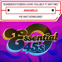 Jean Wells - Somebody's Been Lovin' You (But It Ain't Me) / He Ain't Doing Bad [Digital 45]