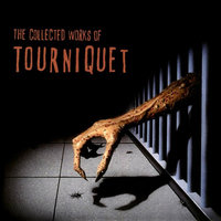 Tourniquet - The Collected Works