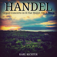 Karl Richter - Handel: Organ Concerto in B Flat Major, Op.4, No. 2