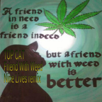 Top Cat - Friend With Weed (Nine Lives Remix)