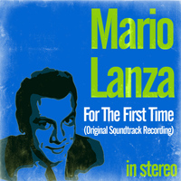 Mario Lanza - For the First Time (Original Soundtrack Recording) [Stereo]