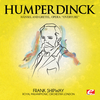 Engelbert Humperdinck - Humperdinck: Overture from Hänsel and Gretel, Opera (Digitally Remastered)