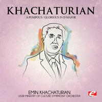 Aram Khachaturian - Khachaturian: A Pompous / Glorious in D Major (Digitally Remastered)