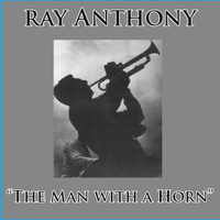 Ray Anthony - The Man with the Horn