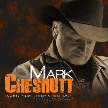 Mark Chesnutt - When the Lights Go Out (Tracie's Song)