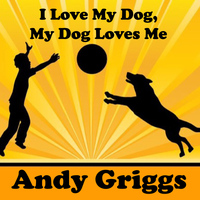 Andy Griggs - I Love My Dog, My Dog Loves Me