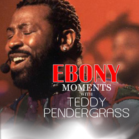 Teddy Pendergrass - Ebony Moments with Teddy Pendergrass