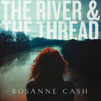 Rosanne Cash - The River & The Thread