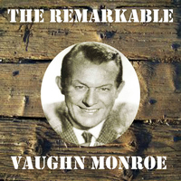 Vaughn Monroe - The Remarkable Vaughn Monroe