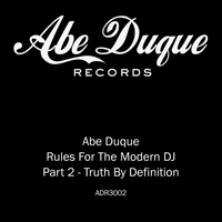 Abe Duque - Truth By Definition (Rules For The Modern DJ Part 2)