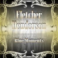 Fletcher Henderson - Blue Moments
