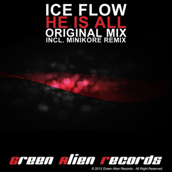Ice Flow - He Is All (incl. MiniKore Remix)