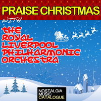 Royal Liverpool Philharmonic Orchestra - Praise Christmas with the Royal Liverpool Philharmonic Orchestra