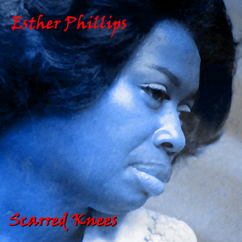 Esther Phillips - Scarred Knees